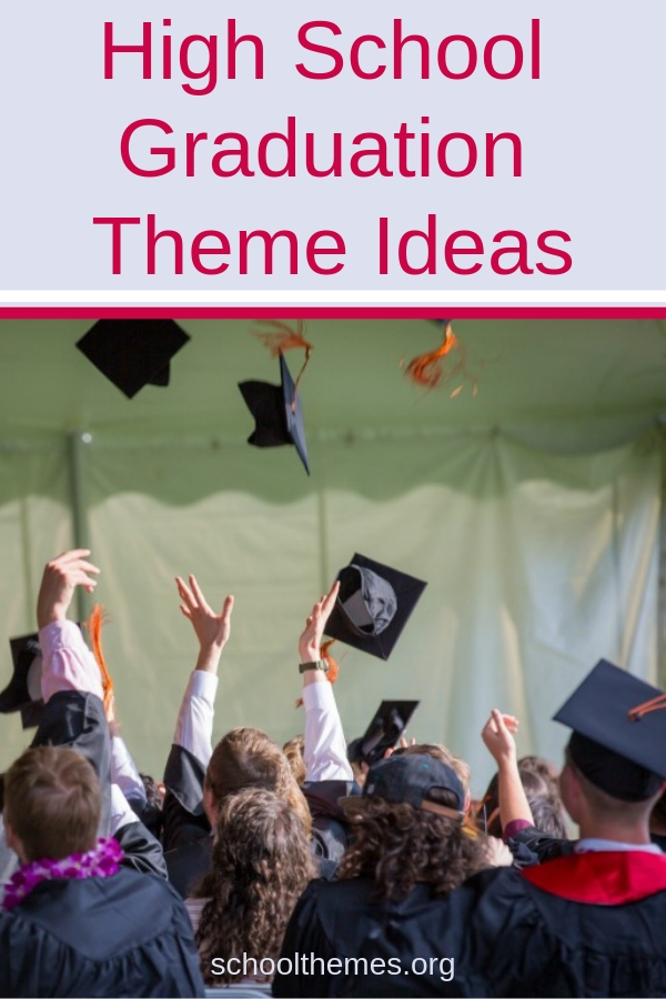 High school graduation theme ideas